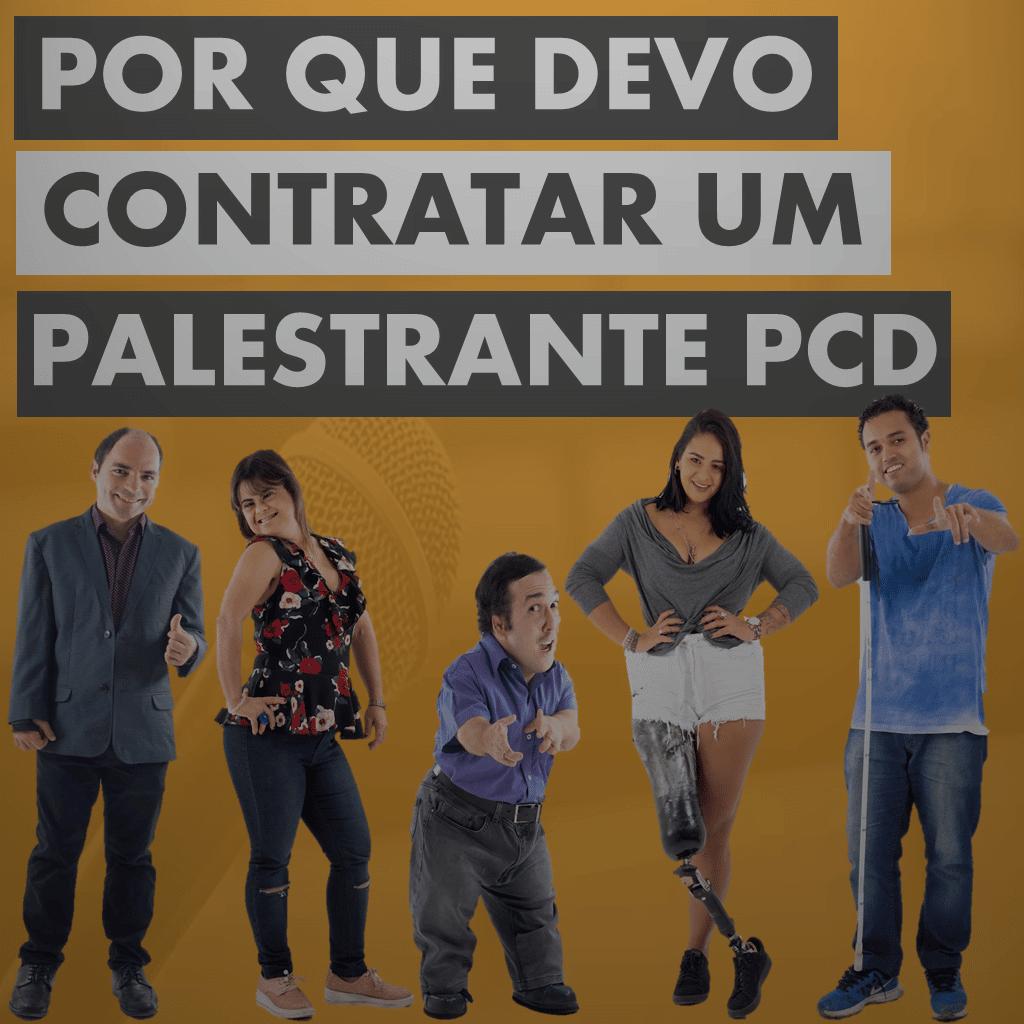 POR QUE DEVO CONTRATAR UM PALESTRANTE PCD (Pessoa com Deficiência)
