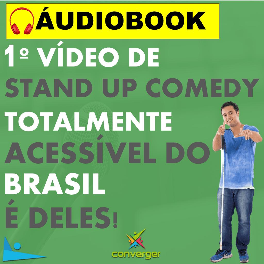 primeiro vídeo Áudiobook  - 1º vídeo de Stand up Comedy totalmente acessível do Brasil
