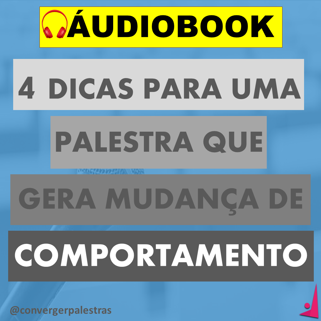 01 audiobook 4 DICAS QUE GERA MUDANCA DE COMPORTAMENTO - 4 dicas para uma palestra que gera mudança de comportamento