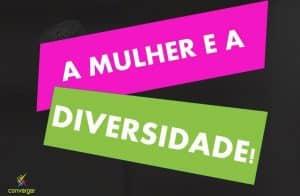 A MULHER E A DIVERSIDADE  300x196 - A MULHER E A DIVERSIDADE