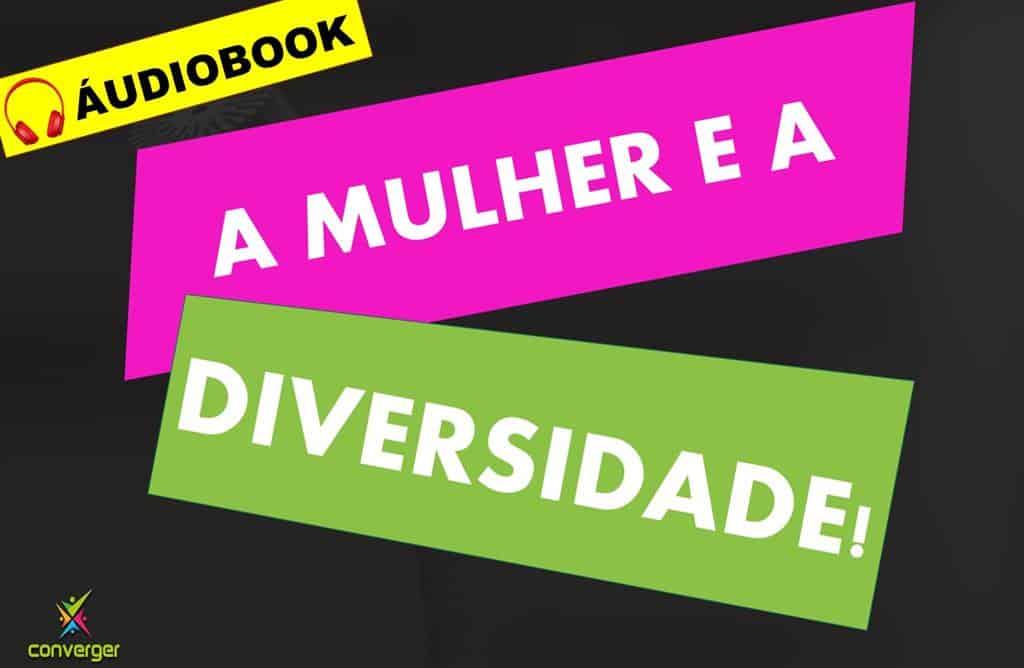 audiobook A MULHER E A DIVERSIDADE  - A MULHER E A DIVERSIDADE